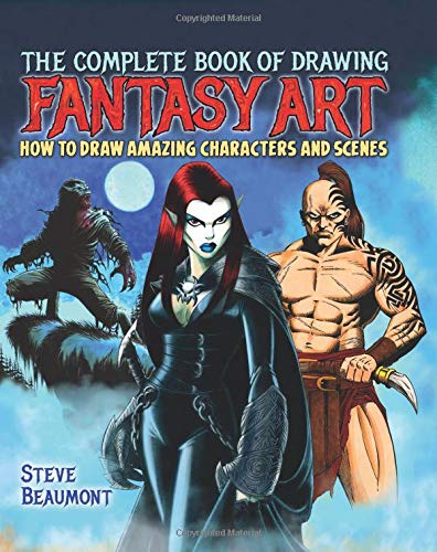 The Complete Book of Drawing Fantasy Art: Steve Beaumont