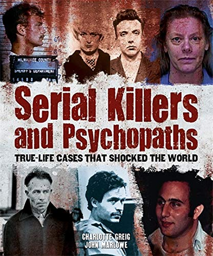 Serial Killers and Psychopaths: True-life Cases That Shocked the World: Charlotte Greig; John ...