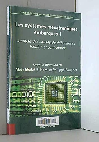 9781784050573: les systèmes mécatroniques embarqués t.1 ; analyse des causes de défaillances, fiabilité et contraintes