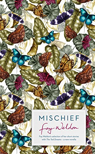 9781784081034: Mischief: Fay Weldon Selects Her Best Short Stories