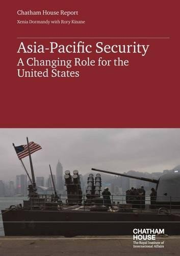 Asia-Pacific Security: A Changing Role for the United States (Chatham House Report): Xenia Dormandy