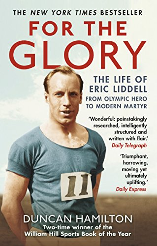 9781784160043: For the Glory: The Life of Eric Liddell