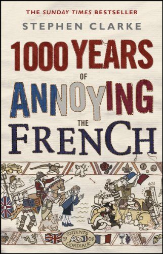 9781784160401: 1000 Years of Annoying the French