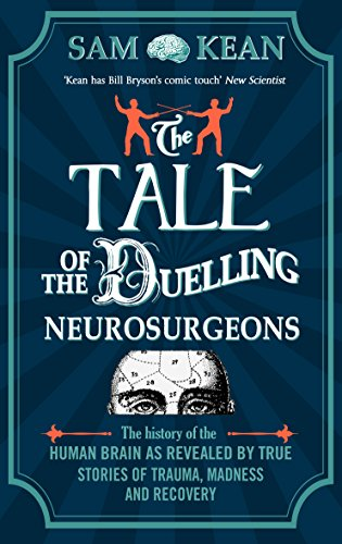 9781784161033: The Tale of the Duelling Neurosurgeons: The History of the Human Brain as Revealed by True Stories of Trauma, Madness, and Recovery