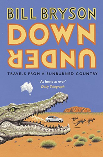 Down Under: Travels in a Sunburned Country (Paperback): Bill Bryson
