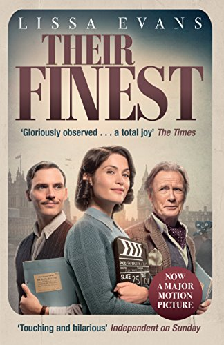 9781784162610: Their Finest: Now a major film starring Gemma Arterton and Bill Nighy