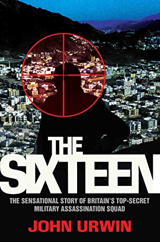 9781784182687: The Sixteen: The Sensational Story of Britain's Top-Secret Military Assassination Squad