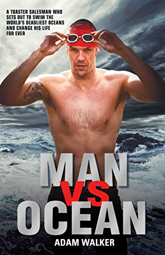 9781784184162: Man vs Ocean: A Toaster Salesman Who Sets Out to Swim the World's Deadliest Oceans and Change His Life For Ever