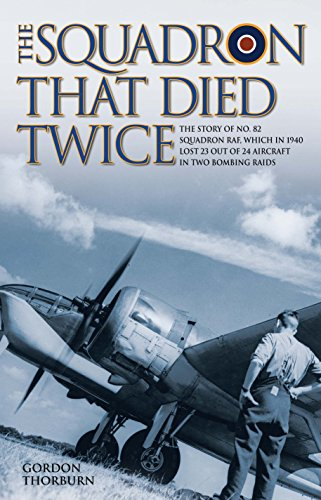 9781784184193: The Squadron That Died Twice: The story of No. 82 Squadron RAF, which in 1940 lost 23 out of 24 aircraft in two bombing raids