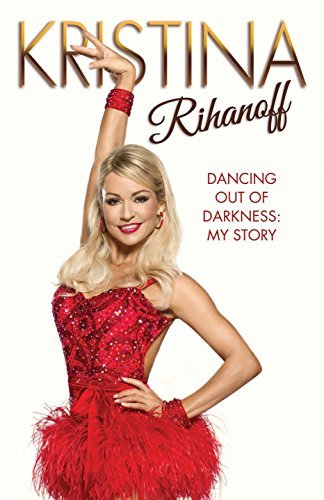 Kristina Rihanoff: Dancing Out of Darkness: Strictly My Story: Rihanoff, Kristina