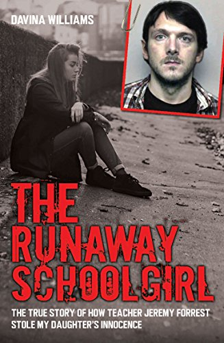 9781784189822: The Runaway Schoolgirl: This is the True Story of How Teacher Jeremy Forrest Stole My Daughter's Innocence