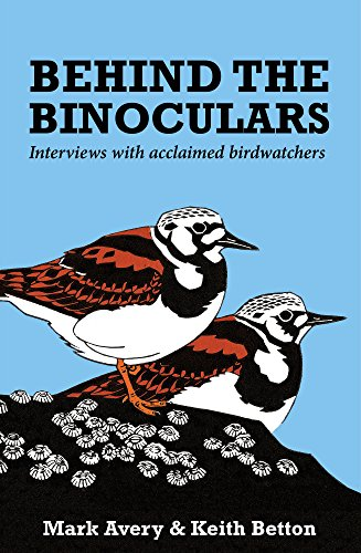 9781784270506: Behind the Binoculars: Interviews with Acclaimed Birdwatchers