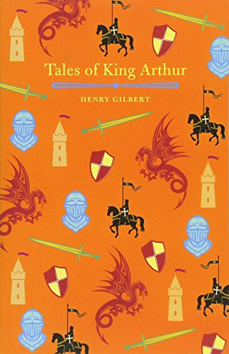 Tales from King Arthur: Henry Gilbert (author),