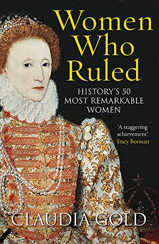 9781784290863: Women Who Ruled: History's 50 Most Remarkable Women