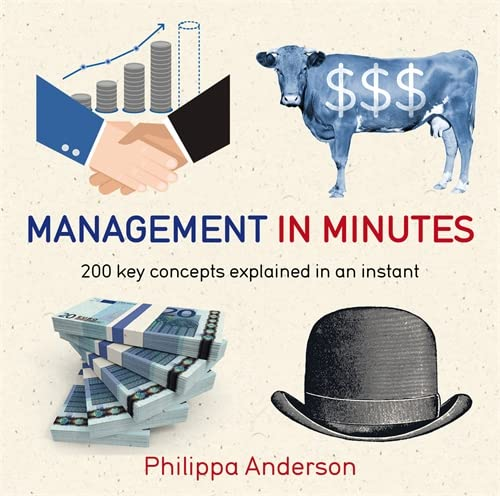 9781784293260: Management in Minutes: 200 Key Concepts Explained in an Instant