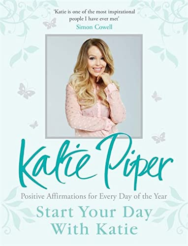 Start Your Day With Katie: 365 Affirmations for a Year of Positive Thinking: Katie Piper