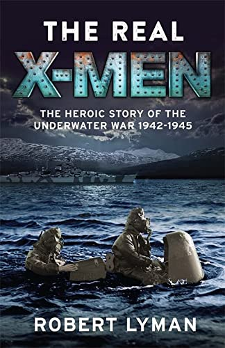 9781784296742: The Real X-Men: The Heroic Story of the Underwater War 1942?1945