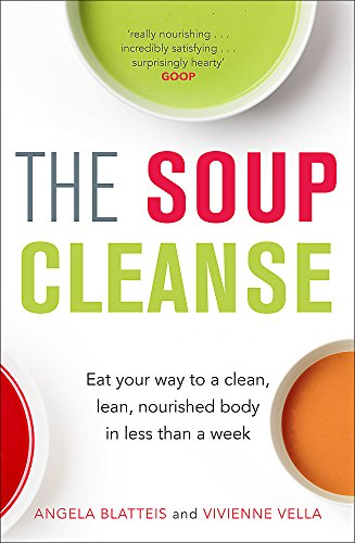 9781784296780: The Soup Cleanse: Eat Your Way to a Clean, Lean, Nourished Body in Less than a Week