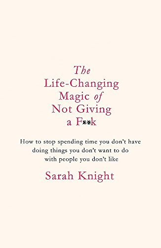 9781784298463: The Life-Changing Magic of Not Giving a F**k: The bestselling book everyone is talking about (A No F*cks Given Guide)