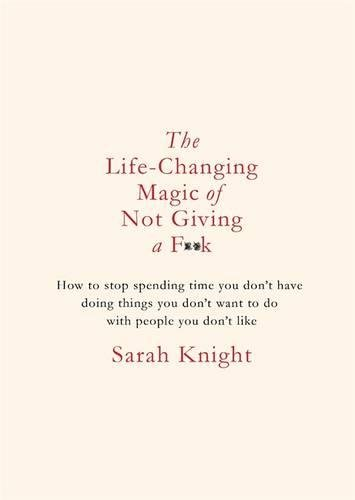 9781784298487: The Life-Changing Magic of Not Giving a F**k: The bestselling book everyone is talking about (A No F*cks Given Guide)