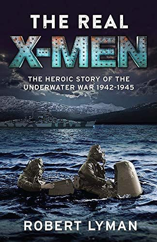 9781784299934: The Real X-Men: The Heroic Story of the Underwater War 1942–1945