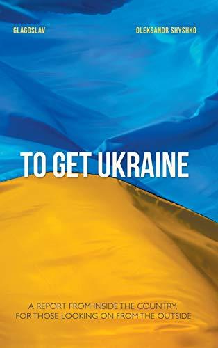 9781784379278: To Get Ukraine