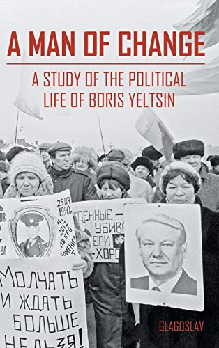 9781784379377: A MAN OF CHANGE: A STUDY OF THE POLITICAL LIFE OF BORIS YELTSIN