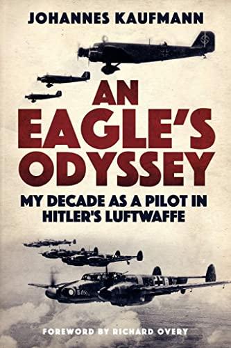 9781784382537: An Eagle's Odyssey: My Decade as a Pilot in Hitler's Luftwaffe