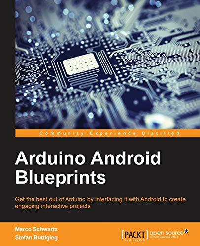 Arduino Android Blueprints: Marco Schwartz, Stefan Buttigieg