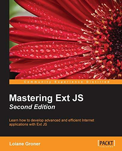 Mastering ExtJS - Second Edition: Groner, Loiane