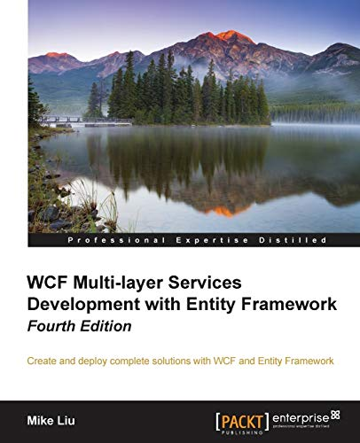 WCF Multi-Layer Services Development with Entity Framework, 4th Edition: Liu, Mike