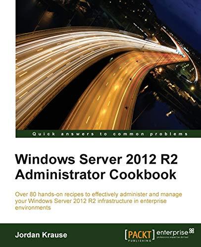 Windows Server 2012 R2 Administrator Cookbook: Jordan Krause
