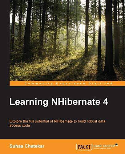 9781784393564: Learning NHibernate 4: Explore the full potential of NHibernate to build robust data access code