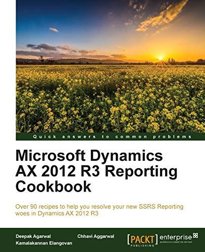 Microsoft Dynamics AX 2012 R3 Reporting Cookbook: Agarwal, Deepak; Aggarwal, Chhavi; Elangovan, ...