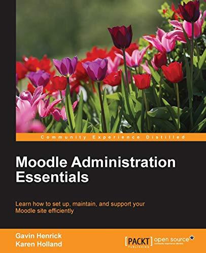 Moodle Administration Essentials: Gavin Henrick; Karen Holland