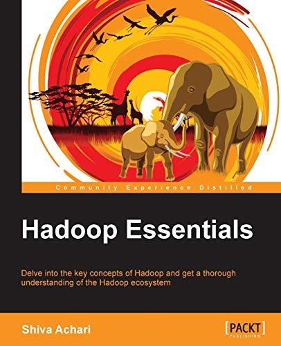 9781784396688: Hadoop Essentials - Tackling the Challenges of Big Data with Hadoop (Community Experience Distilled)