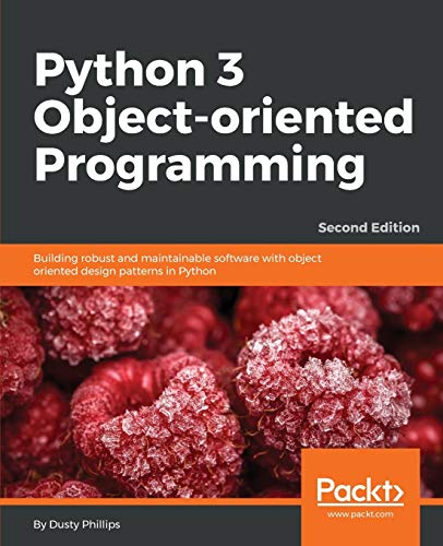 Python 3 Object-Oriented Programming - Second Edition: Phillips, Dusty