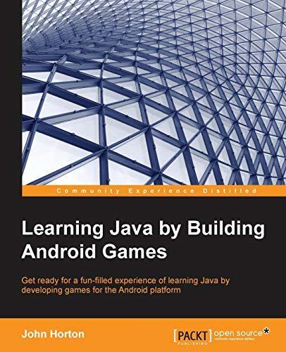 Learning Java by Building Android Games: Horton, John