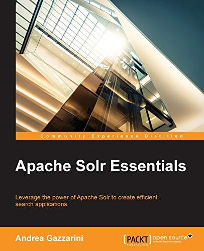 Apache Solr Essentials: Gazzarini, Andrea