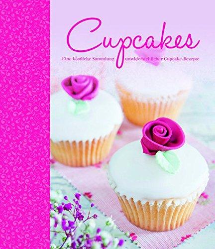 9781784406646: Cupcakes: Eine köstliche Sammlung unwiderstehlicher Cupcake-Rezepten