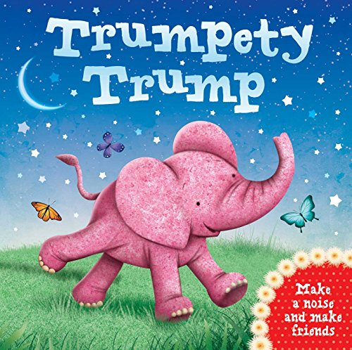 9781784408107: Trumpety Trump: Make a noise and make friends