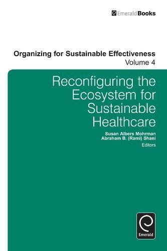 Reconfiguring the Ecosystem for Sustainable Healthcare (Organizing for Sustainable Effectiveness)