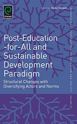 9781784412715: Post-Education-for-All and Sustainable Development Paradigm: Structural Changes with Diversifying Actors and Norms (International Perspectives on Education and Society)