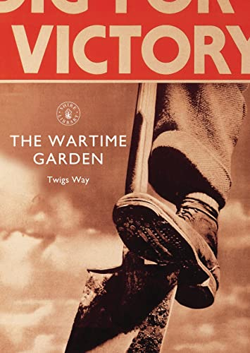 Wartime Garden (Shire Library): Way, Twigs