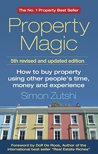 9781784520731: Property Magic: How To Buy Property Using Other People's Time, Money And Experience