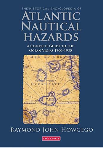 9781784530075: The Historical Encyclopedia of Atlantic Nautical Hazards: A Complete Guide to the Ocean Vigias