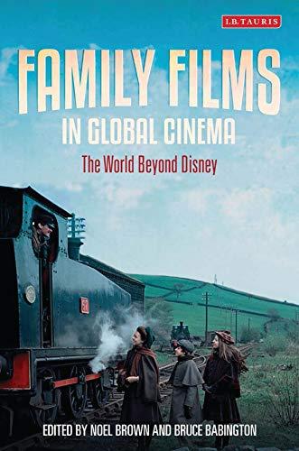 Family Films in Global Cinema: The World Beyond Disney (Cinema and Society): Noel Brown