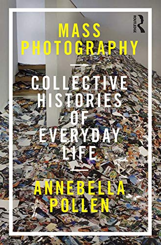 9781784530112: Mass Photography: Collective Histories of Everyday Life (International Library of Visual Culture)