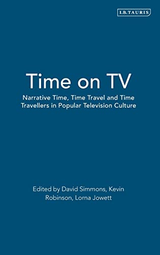 9781784530136: Time on Television: Narrative Time, Time Travel and Time Travellers in Popular TV Culture (Investigating Cult TV)