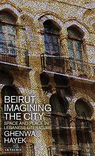 9781784530150: Beirut, Imagining the City: Space and Place in Lebanese Literature (Library of Modern Middle East Studies)